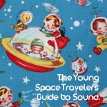 The Young Space Travelers Guide to Sound